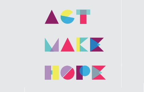 « Act , Make , Hope »  Notre Ambition
